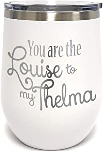 You Are The Louise To My Thelma - 12oz wine tumbler with lid - 100% Stainless Steel - Insulated Stemless Double Wall Vacuum Tumbler - Funny Sayings - Mom Dad Wife BFF - Best Gift for Mens Woman White