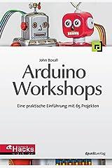Arduino-Workshops: Eine praktische Einführung mit 65 Projekten (HardwareHacks Edition) (German Edition) Kindle Edition
