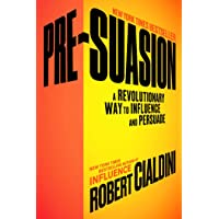Pre-Suasion: A Revolutionary Way to Influence and Persuade