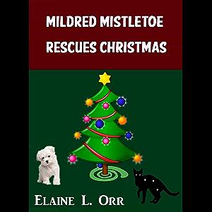 Mildred Mistletoe Rescues Christmas (Mildred Mistletoe Christmas Stories Book 2)