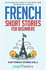 French Short Stories for Beginners: 20 Captivating Short Stories to Learn French & Grow Your Vocabulary the Fun Way! (Easy French Stories t. 2) (French Edition) Kindle Edition