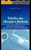 Trabalhe com Educação a Distância: Tudo que você precisa saber para se tornar um profissional de EAD