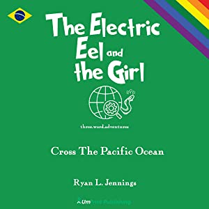 The Electric Eel and the Girl: Cross the Pacific Ocean: The Rainbow Travellers