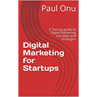 Digital Marketing for Startups: A Startup guide to Digital Marketing concepts and strategies (English Edition)