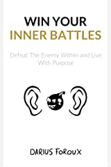 Win Your Inner Battles: Defeat The Enemy Within and Live With Purpose Kindle Edition