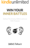 Win Your Inner Battles: Defeat The Enemy Within and Live With Purpose (English Edition)