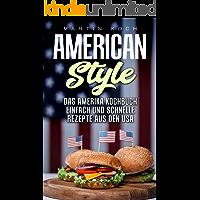 DAS AMERIKA KOCHBUCH, REZEPTE AUS DEN USA , EINFACH UND SCHNELLE: AMERICAN STYLE (German Edition)