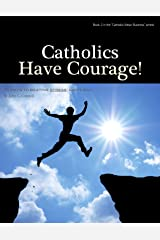 Catholics Have Courage - 40 Days to Beating Stress, God's Way (Catholics Mean Business Book 2) Kindle Edition