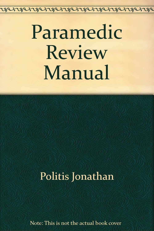 Paramedic Review Manual: Jonathan Politis: 9780917010453: Amazon.com: Books