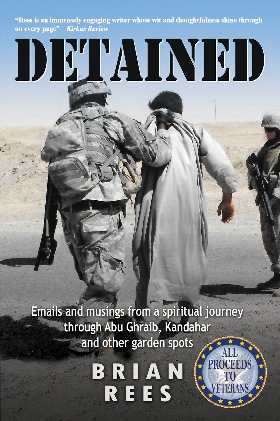 Detained: Emails and musings from a spiritual journey through Abu Ghraib, Kandahar and other garden spots