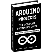 Arduino Projects: The Complete Beginner's Guide - Explain Step by Step to Arduino Programming (English Edition)