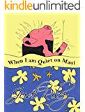 When I am Quiet on Maui: Tiki Tales Bedtime Stories of Hawaii