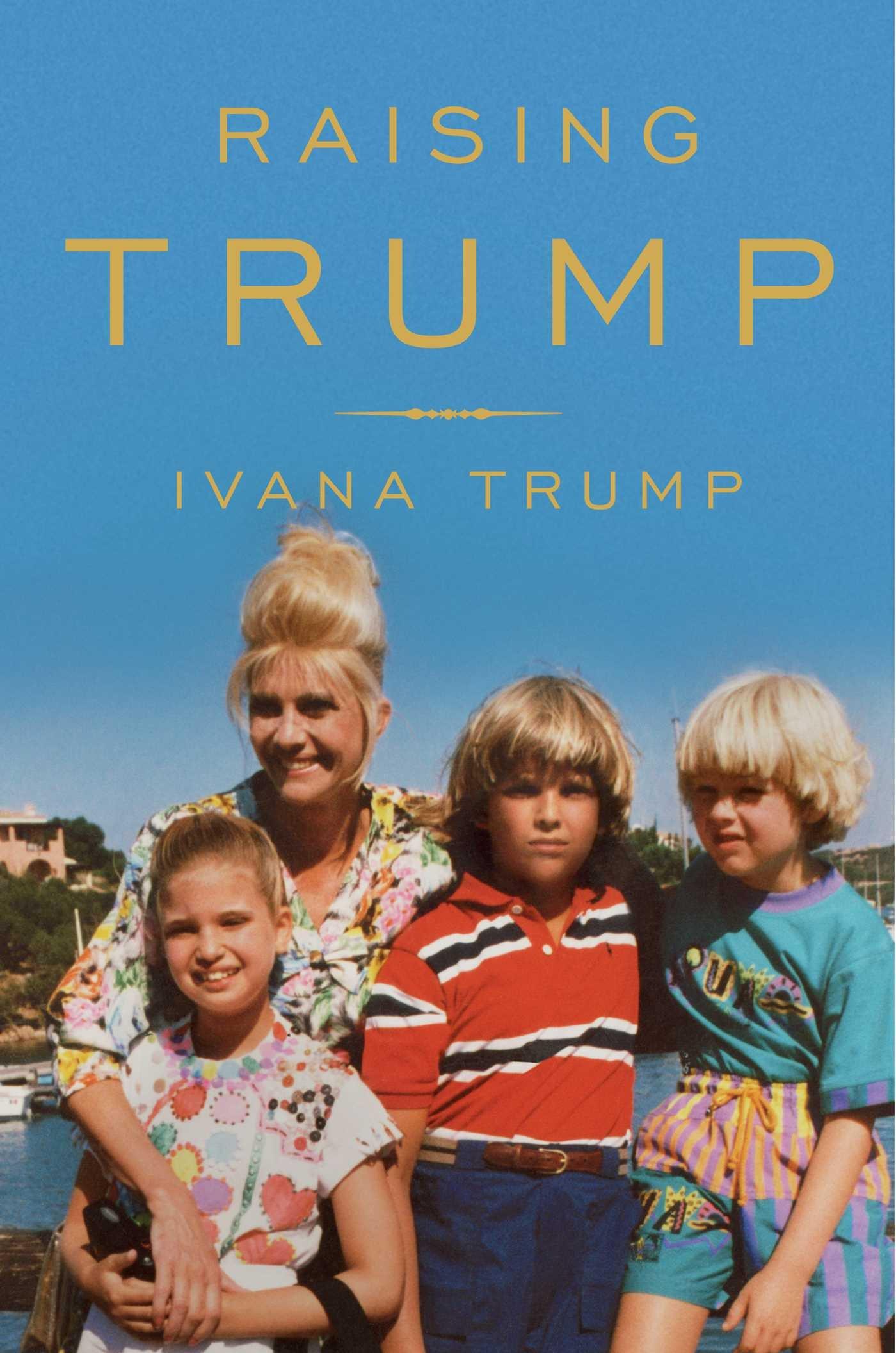 Raising Untrump >> Raising Trump Ivana Trump 9781501177286 Amazon Com Books
