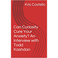 Can Curiosity Cure Your Anxiety? An Interview with Todd Kashdan (English Edition)