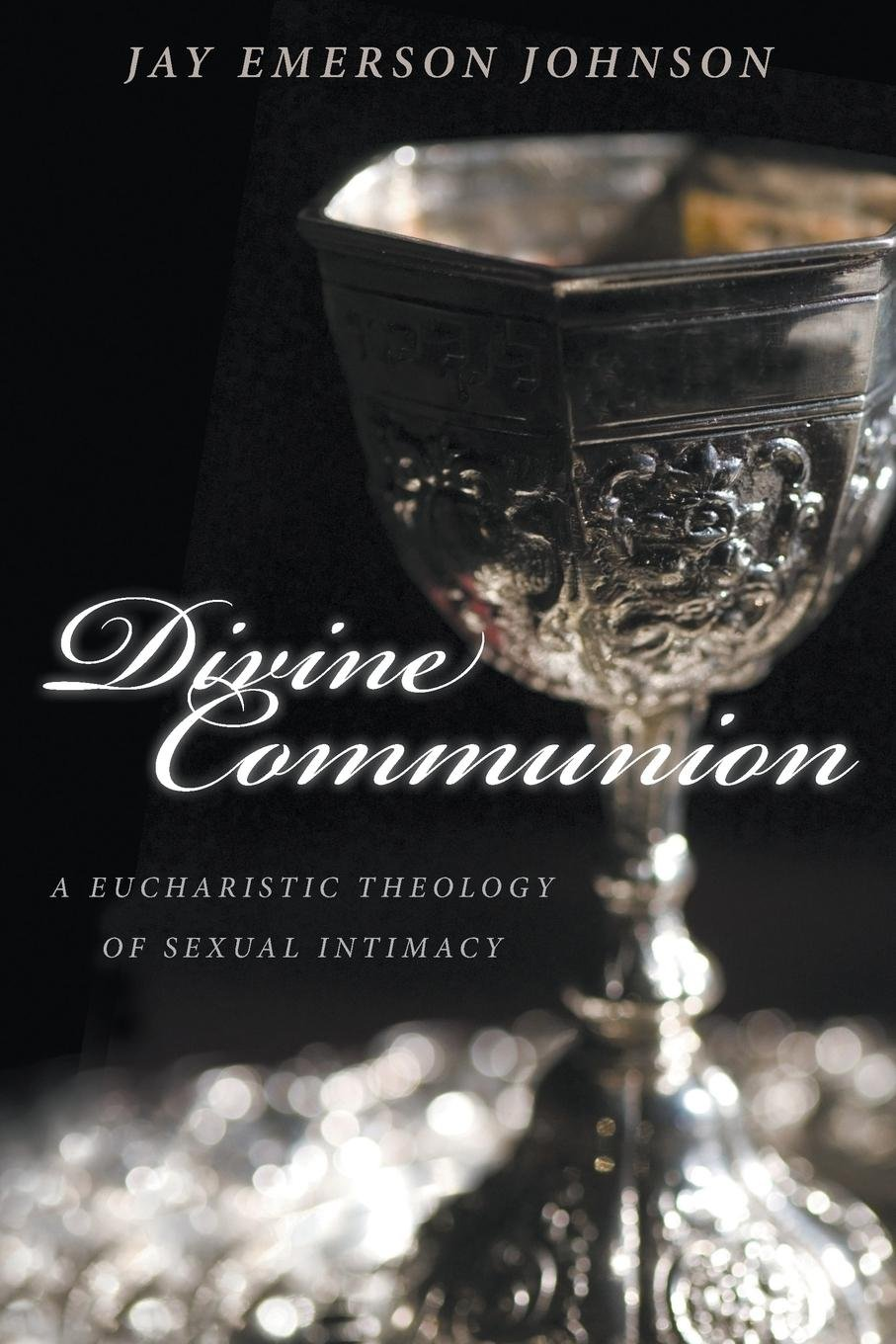 Divine Communion: A Eucharistic Theology of Sexual Intimacy