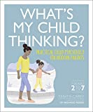 What's My Child Thinking?: Practical Child Psychology for Modern Parents