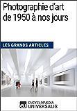 Photographie d'art de 1950 à nos jours (Les Grands Articles): (Les Grands Articles d'Universalis)