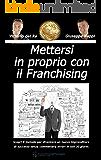 Mettersi in proprio con il Franchising: Scopri il metodo che ti permetterà di  diventare un nuovo imprenditore di successo senza commettere errori in soli 30 giorni. (Franchising Formativo Vol. 1)