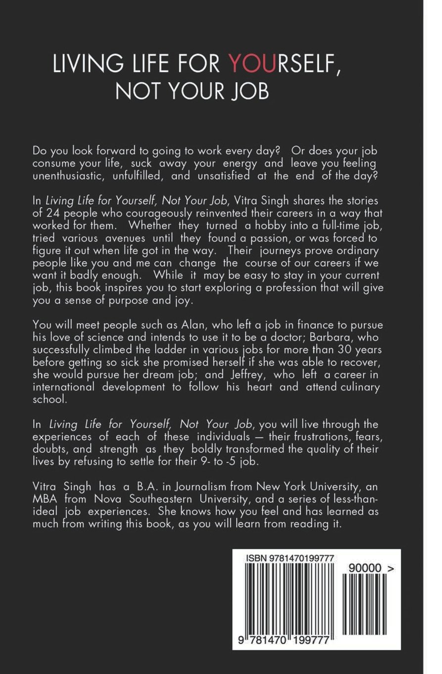 living life for yourself not your job experience the journeys of living life for yourself not your job experience the journeys of 24 people who reinvented their careers vitra singh 9781470199777 com books