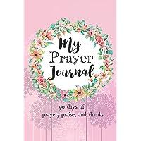 My Prayer Journal: 90 days of Prayer, Praise, and Thanks, Floral Wreath, 6 x 9