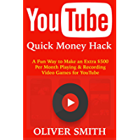 YouTube Quick Money Hack: A Fun Way to Make an Extra $500 Per Month Playing & Recording Video Games for YouTube (English Edition)