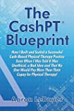 The CashPT® Blueprint: How I Built and Scaled a Successful Cash-Based Physical Therapy Practice Even When I Was Told It…