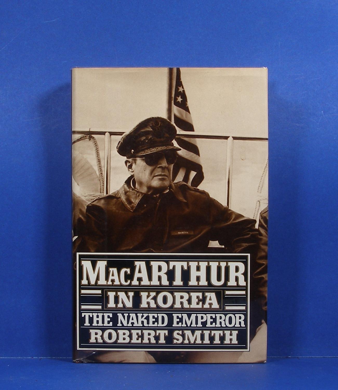 MacArthur in Korea  The Naked Emperor : Robert smith