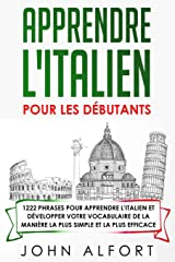 Apprendre L'Italien Pour Les Dèbutants: 1222 phrases pour apprendre l'Italien et développer votre vocabulaire de la manière la plus simple et la plus efficace (French Edition) Paperback