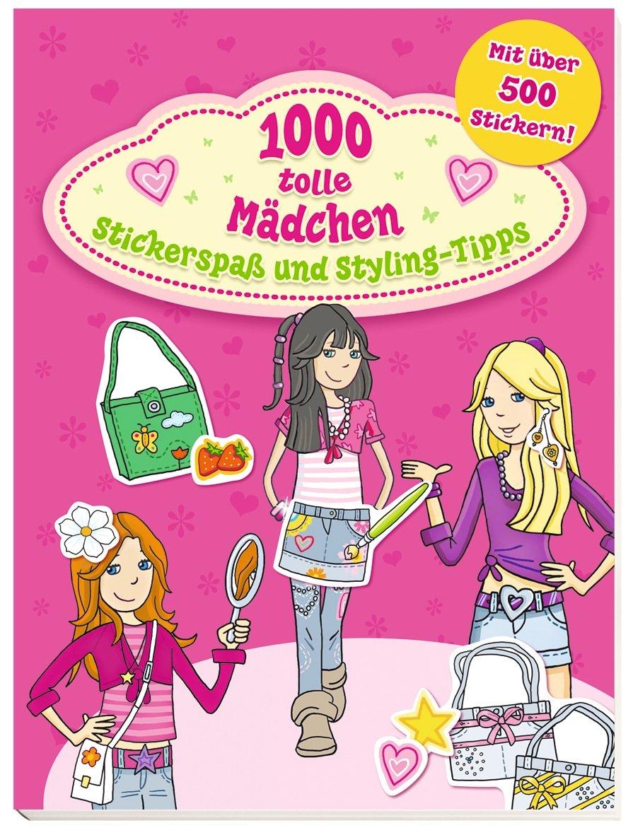 1000 tolle Mädchen - Stickerspaß und Styling-Tipps: mit über 500 Stickern