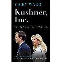 Kushner, Inc: Greed. Ambition. Corruption. The Extraordinary Story of Jared Kushner and Ivanka Trump
