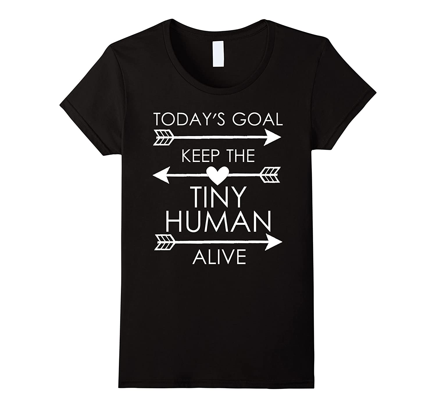Womens Today's Goal Keep The Tiny Human Alive T Shirt