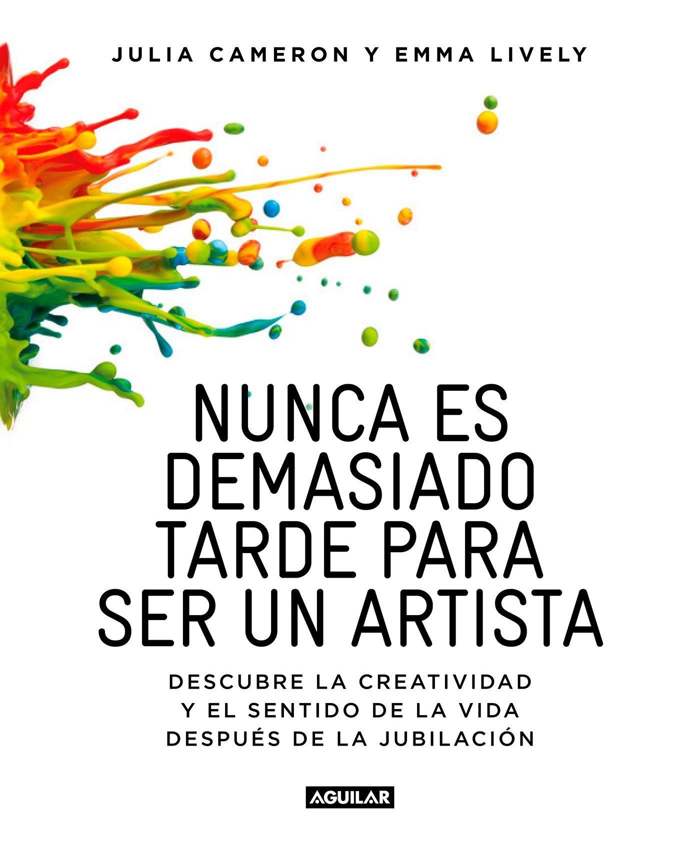 Nunca es demasiado tarde para ser un artista: Descubre la creatividad y el  sentido de la vida después de la jubilación Cuerpo y mente: Amazon.es:  Julia ...