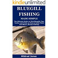 Bluegill Fishing Made Simple: The Ultimate Guide on Vital Bluegills Tips, Tactics and Tricks on How to Catch Them and Where (Bream Fishing)