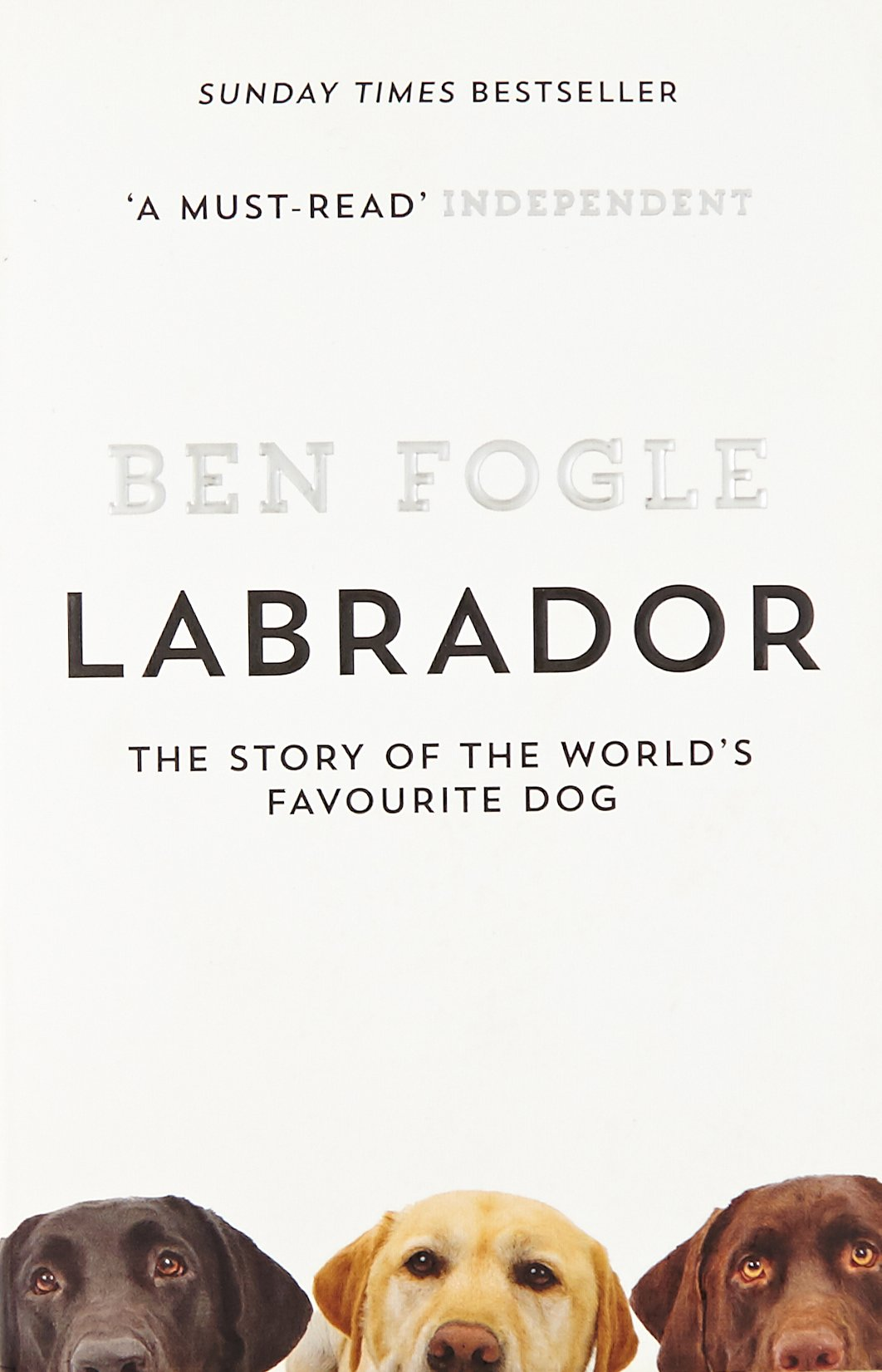 Labrador: The Story of the World�s Favourite Dog