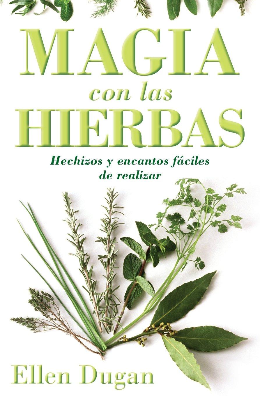 Magia con las hierbas: Hechizos y encantos fáciles de realizar (Spanish for Beginners Series) pdf