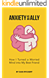 Anxiety as an Ally: How I Turned a Worried Mind into My Best Friend (English Edition)