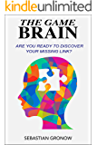 The Game Brain: Are You Ready To Discover Your Missing Link?