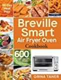 Breville Smart Air Fryer Oven Cookbook: 600 Affordable, Easy and Delicious Air Fryer Oven Recipes that Anyone Can Cook…
