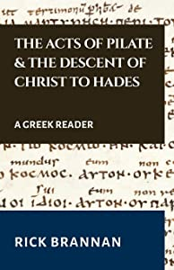 The Acts of Pilate and the Descent of Christ to Hades: A Greek Reader (Appian Way Greek Readers)