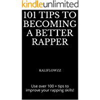 101 Tips to Becoming a Better Rapper: Use over 100 + tips to improve your rapping skills! (Freestyle Rap Guide) book cover
