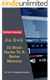 Jim Kwik - 10 Brain Hacks to A Better Memory - at Goalcast: YouTube Video Transcript (Life-Changing-Insights Book 11) (English Edition)