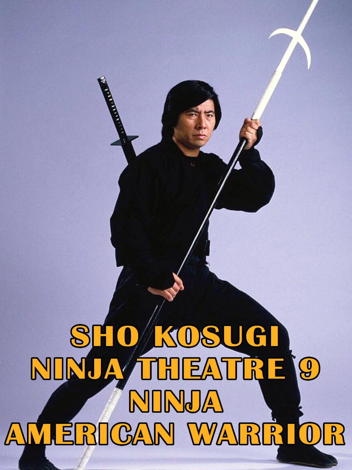 Watch Sho Kosugi Ninja Theater Vol 9 Ninja American Warrior ...