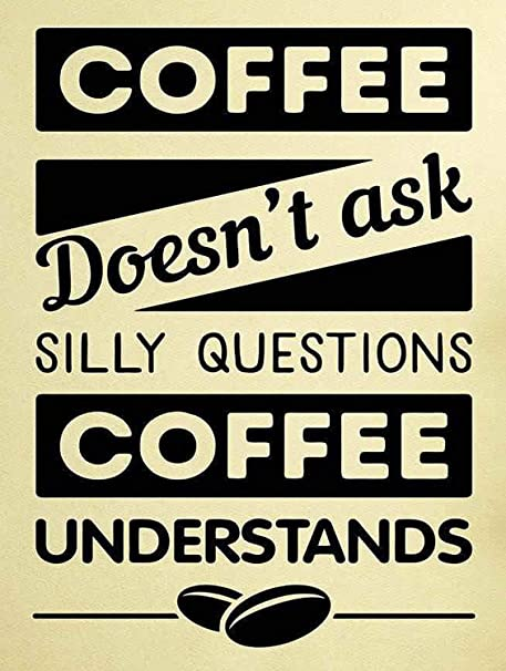 Coffee DoesnT Ask Silly Questions Placa Vintage Metal ...
