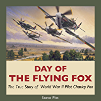 Day of the Flying Fox: The True Story of World War II Pilot Charley Fox