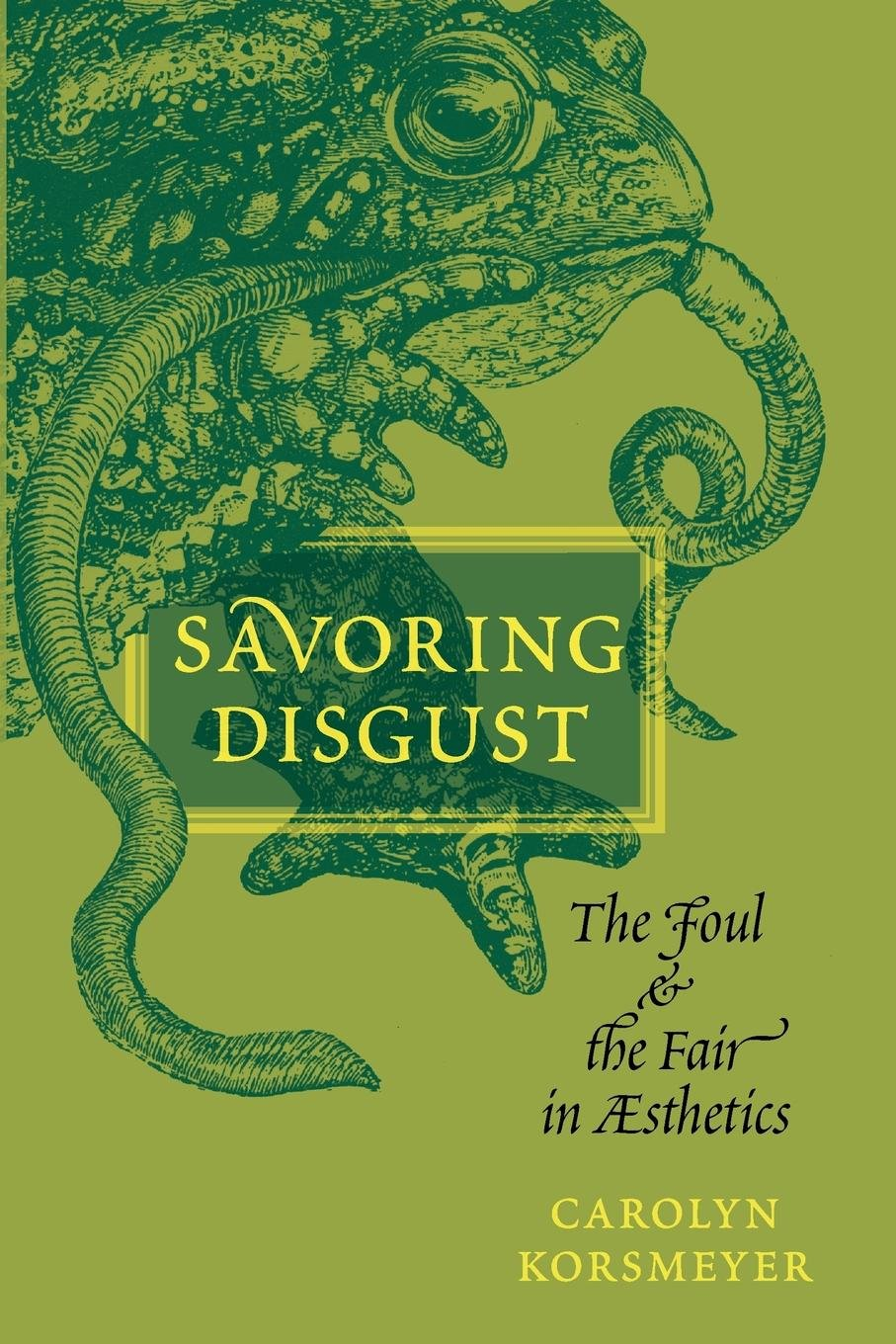 Savoring Disgust: The Foul and the Fair in Aesthetics: Amazon.co.uk ...