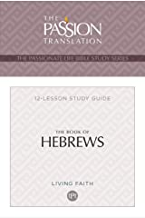 The Book of Hebrews: 12 Lesson Bible Study Guide (The Passionate Life Bible Study) Kindle Edition