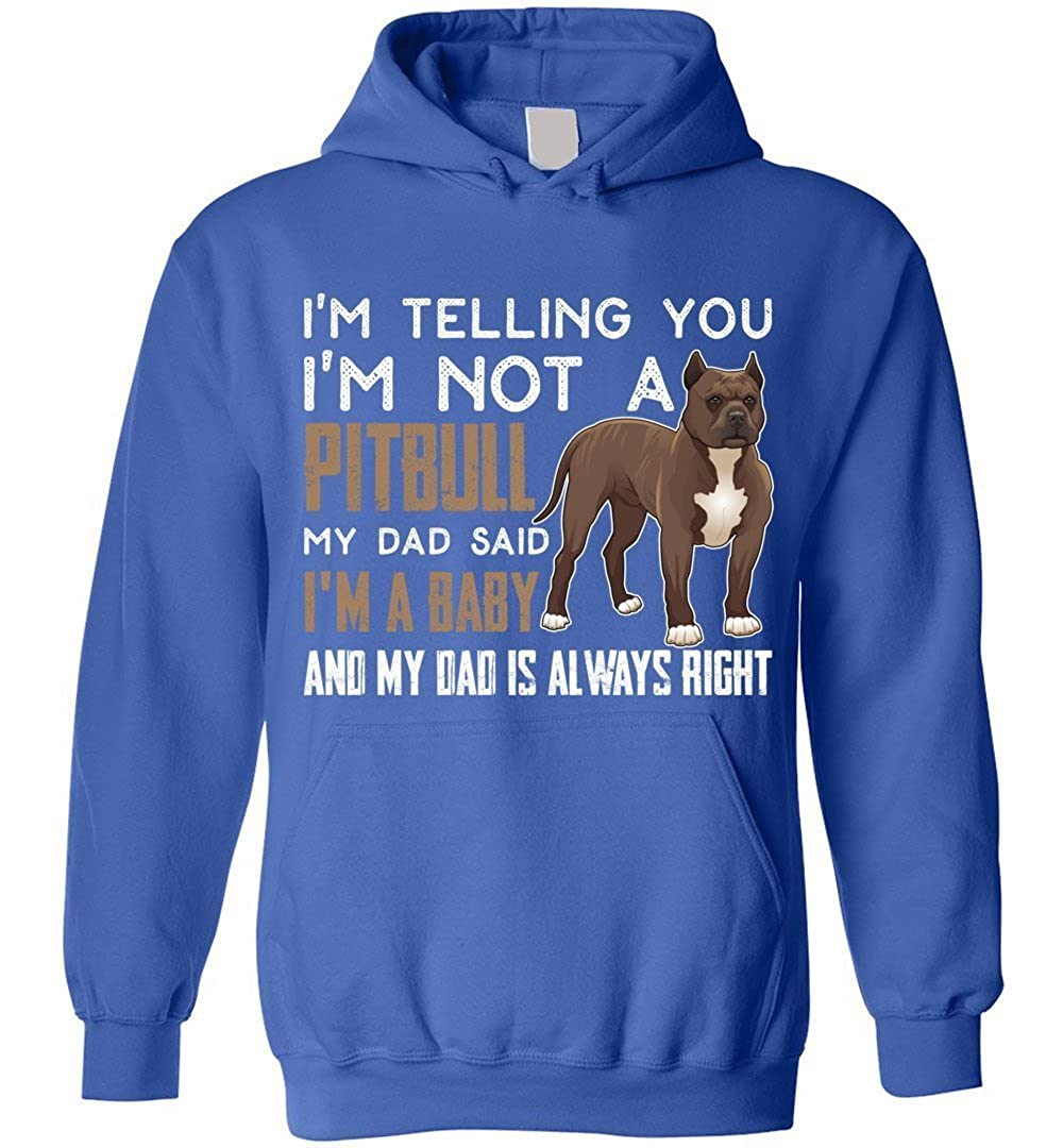 eden tee Pitbull My Dad Said Im a Baby Hoodie