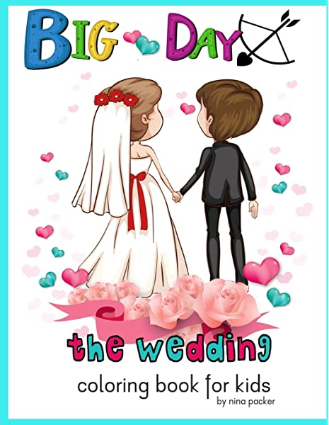 - Big Day The Wedding Coloring Book For Kids: Packer, Nina: 9781720044031:  Amazon.com: Books