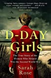 D-Day Girls: The Spies Who Armed the Resistance, Sabotaged the Nazis, and Helped Win the Second World War