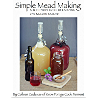 Simple Mead Making: A Beginner's Guide to Brewing One Gallon Batches